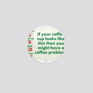 Coffee Problem Funny Starbucks cup Mini Button