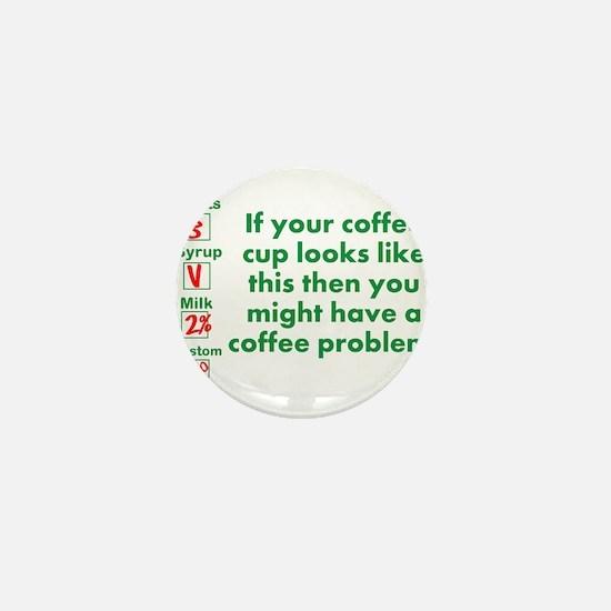 Coffee Problem Funny Starbucks cup Mini Button