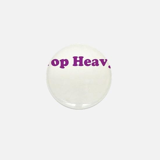 Top Heavy Mini Button
