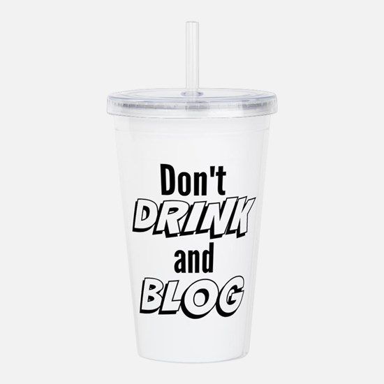 Don't drink and blog. Acrylic Double-wall Tumbler
