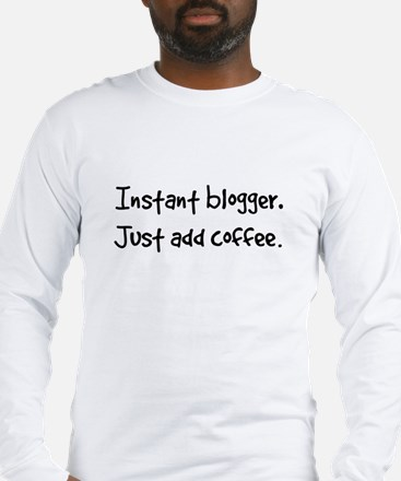 Just add coffee. Long Sleeve T-Shirt