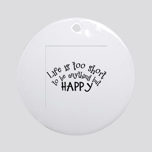 Life is Too Short Round Ornament