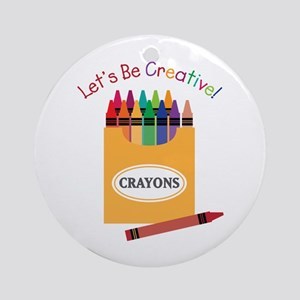 Lets Be Creative Round Ornament