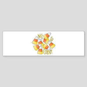 Me So Corny Bumper Sticker