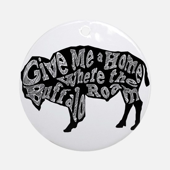 Give Me a Home Buffalo Roam Round Ornament