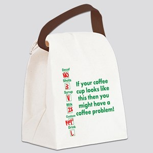 Coffee Problem Funny Starbucks cup Canvas Lunch Ba
