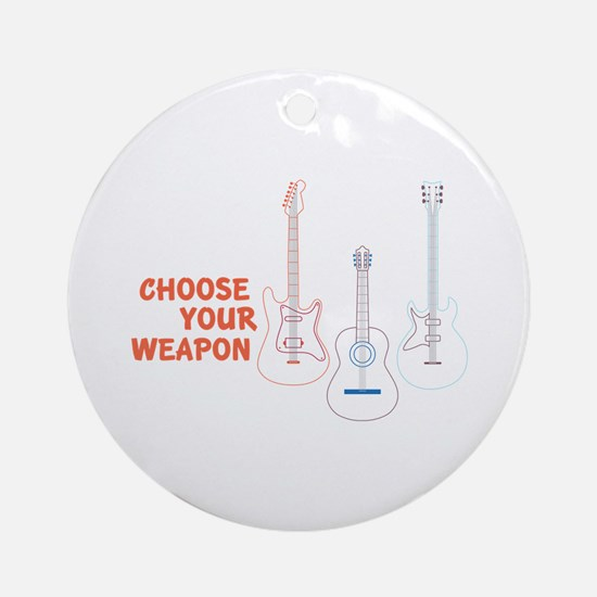 Choose Your Weapon Round Ornament