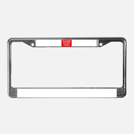 Do Not Touch License Plate Frame