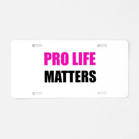 Pro Life Matters Aluminum License Plate