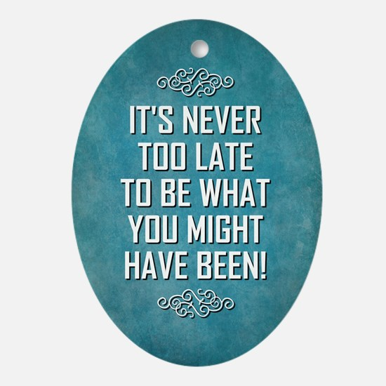 IT'S NEVER TOO... Oval Ornament