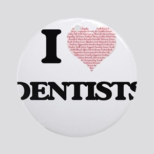 I love Dentists (Heart made from wo Round Ornament
