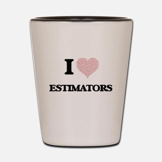 I love Estimators (Heart made from word Shot Glass