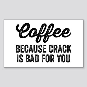 Coffee Because Crack Is Bad For You Sticker