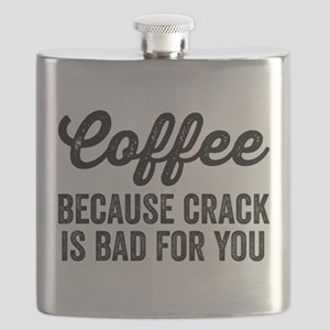 Coffee Because Crack Is Bad For You Flask