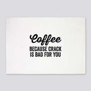 Coffee Because Crack Is Bad For You 5'x7'Area Rug