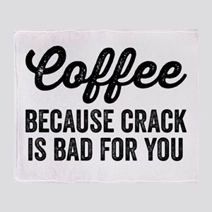 Coffee Because Crack Is Bad For You Throw Blanket
