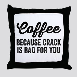 Coffee Because Crack Is Bad For You Throw Pillow