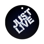 Just Live Round Ornament