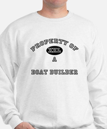 Property of a Boat Builder Sweatshirt
