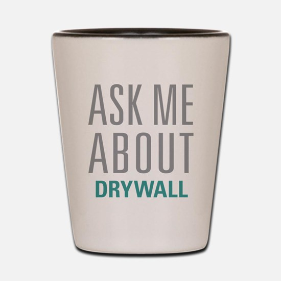 Ask Me About Drywall Shot Glass