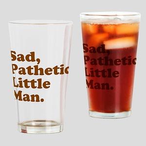 Sad, Pathetic Little Man. Drinking Glass