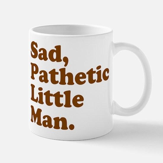Sad, Pathetic Little Man. Mugs