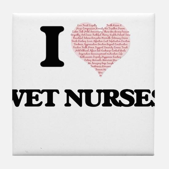 I love Wet Nurses (Heart made from wo Tile Coaster