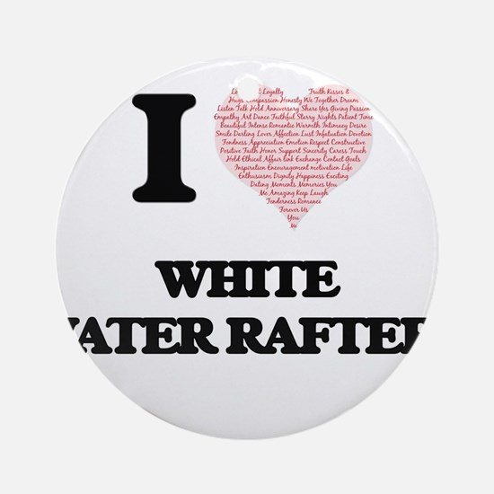 I love White Water Rafters (Heart m Round Ornament