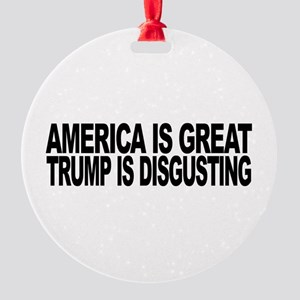 America Great Trump Disgusting Round Ornament