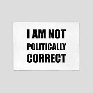 I Am Not Politically Correct 5'x7'Area Rug
