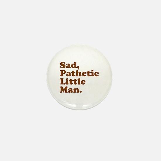 Sad, Pathetic Little Man. Mini Button