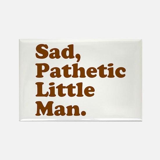 Sad, Pathetic Little Man. Magnets