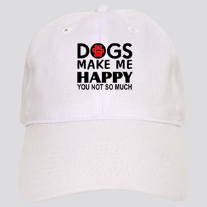 Dogs make me happy You Not so much Cap