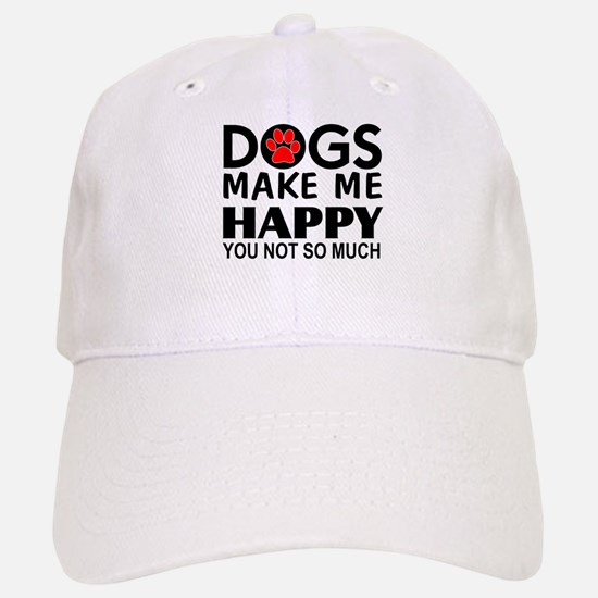 Dogs make me happy You Not so much Baseball Baseball Cap