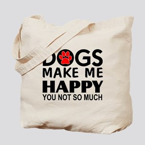 Dogs make me happy You Not so much Tote Bag