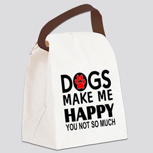 Dogs make me happy You Not so much Canvas Lunch Ba
