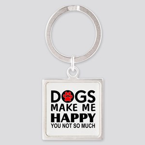 Dogs make me happy You Not so much Keychains