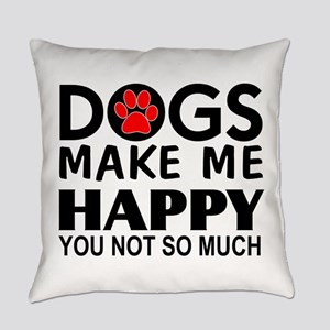 Dogs make me happy You Not so much Everyday Pillow