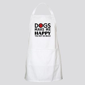 Dogs make me happy You Not so much Apron