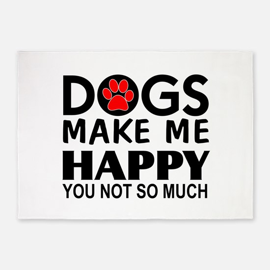 Dogs make me happy You Not so much 5'x7'Area Rug
