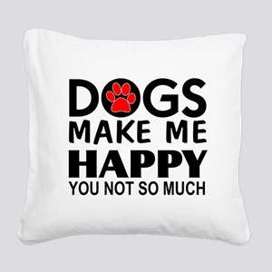 Dogs make me happy You Not so much Square Canvas P