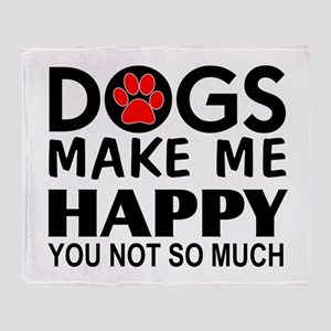 Dogs make me happy You Not so much Throw Blanket
