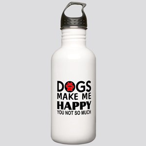 Dogs make me happy You Not so much Sports Water Bo
