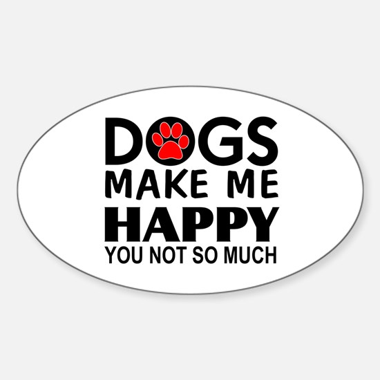 Dogs make me happy You Not so much Decal