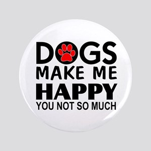 Dogs make me happy You Not so much Button