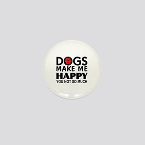 Dogs make me happy You Not so much Mini Button