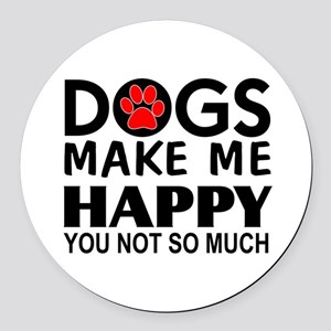 Dogs make me happy You Not so much Round Car Magne