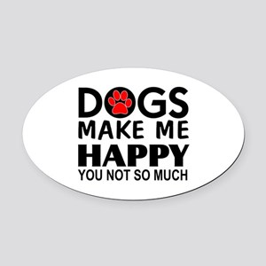 Dogs make me happy You Not so much Oval Car Magnet