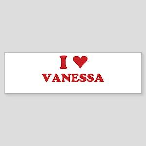 I LOVE VANESSA Bumper Sticker