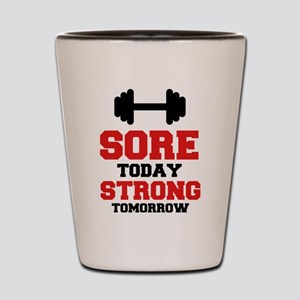 Sore Today Strong Tomorrow Shot Glass